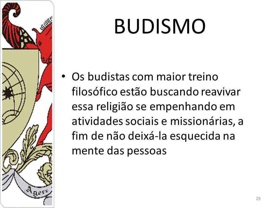 BUDISMO Os budistas com maior treino filosófico estão buscando reavivar essa religião se empenhando em atividades sociais e missionárias, a fim de não deixá-la esquecida na mente das pessoas 29