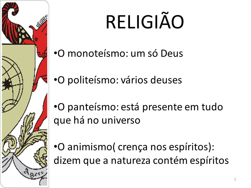 4 RELIGIÃO Crença: crer em algo é ter certeza sobre alguma coisa, tomar uma posição e crer nela até o fim.