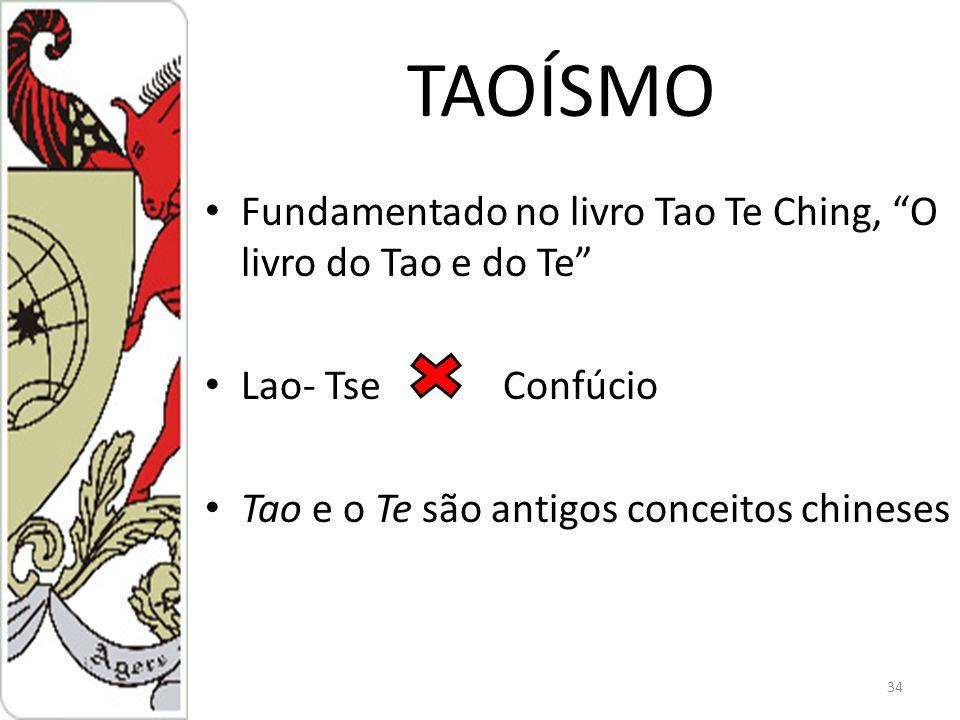 TAOÍSMO Fundamentado no livro Tao Te Ching, O livro do Tao e do Te Lao- Tse Confúcio Tao e o Te são antigos conceitos chineses 34