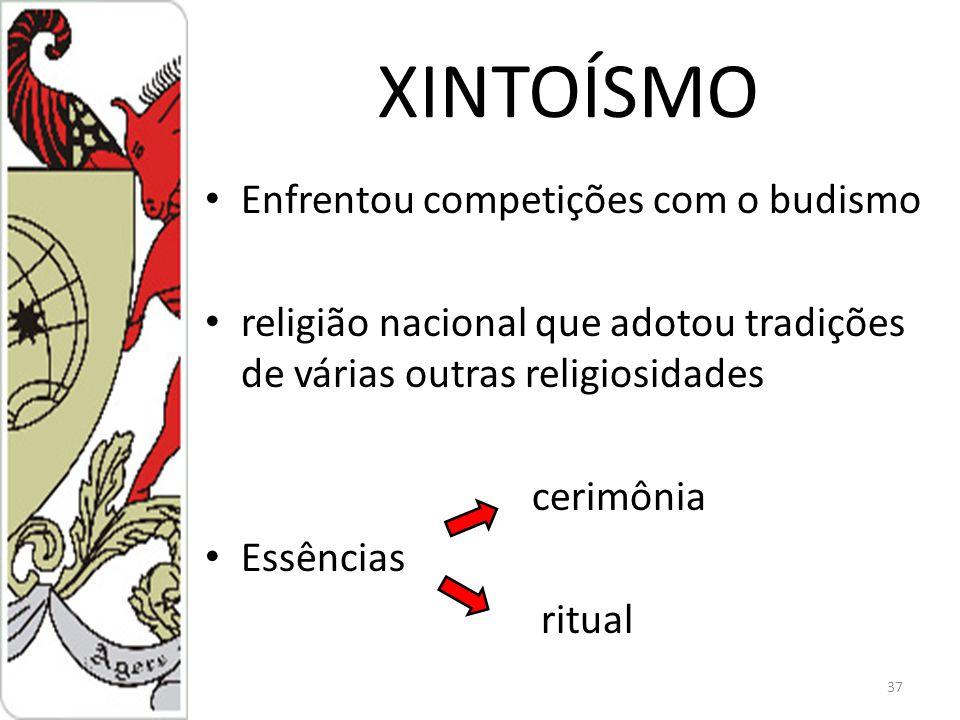 XINTOÍSMO Enfrentou competições com o budismo religião nacional que adotou tradições de várias outras religiosidades cerimônia Essências ritual 37