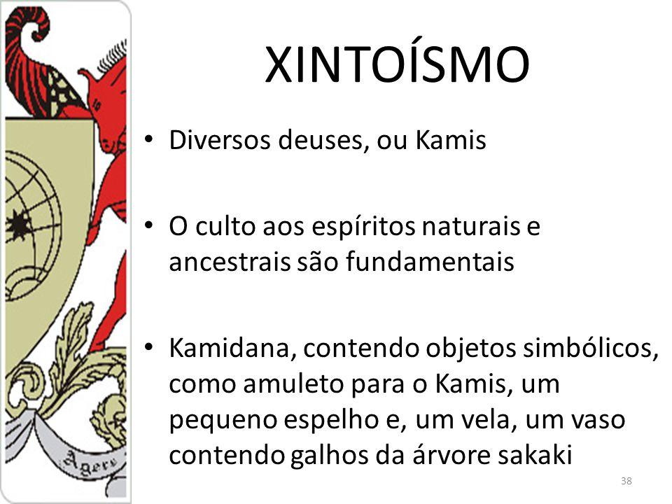 XINTOÍSMO Diversos deuses, ou Kamis O culto aos espíritos naturais e ancestrais são fundamentais Kamidana, contendo objetos simbólicos, como amuleto para o Kamis, um pequeno espelho e, um vela, um vaso contendo galhos da árvore sakaki 38