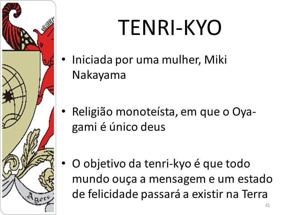 TENRI-KYO Iniciada por uma mulher, Miki Nakayama Religião monoteísta, em que o Oya- gami é único deus O objetivo da tenri-kyo é que todo mundo ouça a mensagem e um estado de felicidade passará a existir na Terra 41