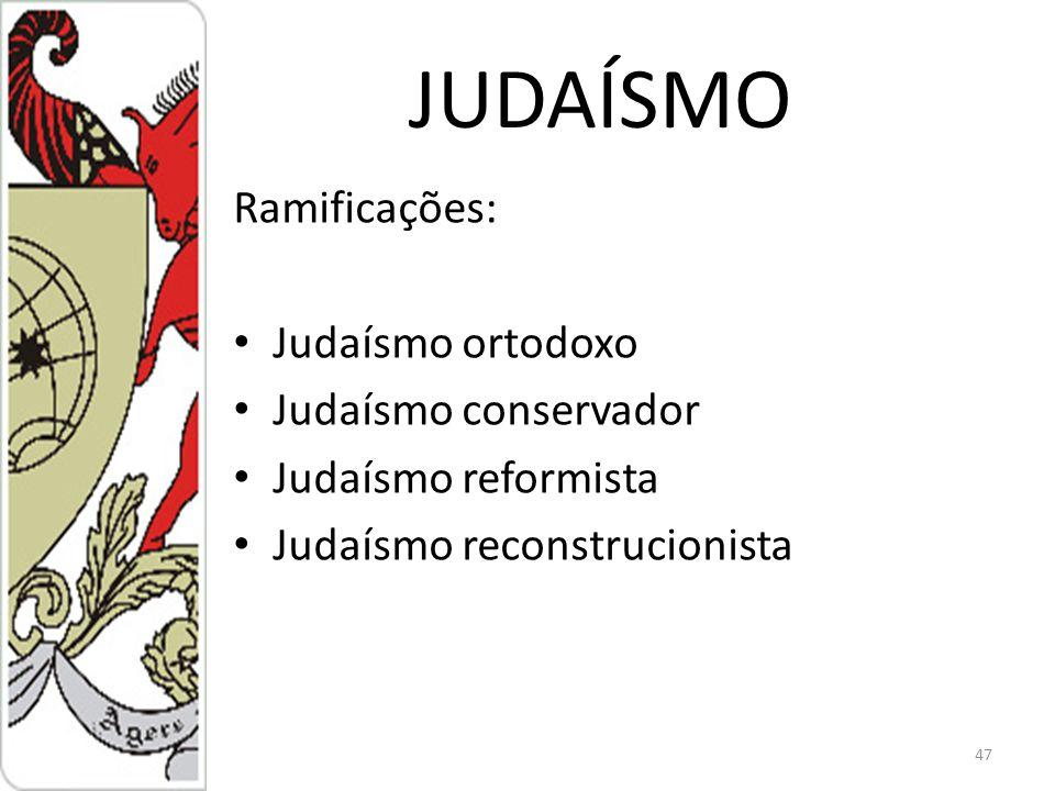 JUDAÍSMO Ramificações: Judaísmo ortodoxo Judaísmo conservador Judaísmo reformista Judaísmo reconstrucionista 47