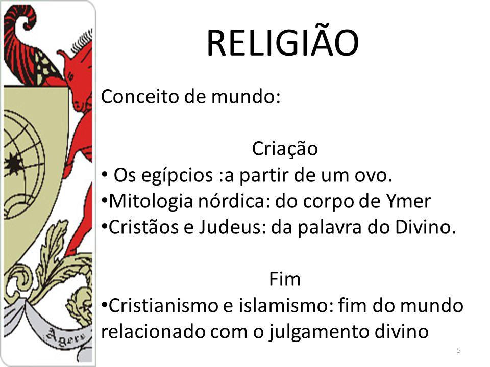 5 RELIGIÃO Conceito de mundo: Criação Os egípcios :a partir de um ovo.