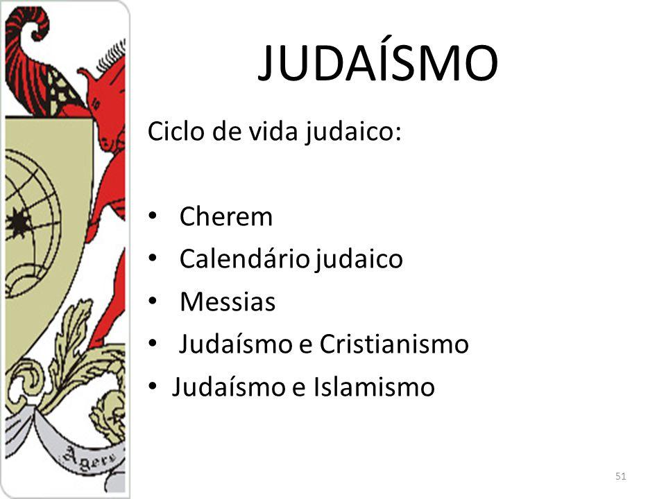 JUDAÍSMO Ciclo de vida judaico: Cherem Calendário judaico Messias Judaísmo e Cristianismo Judaísmo e Islamismo 51