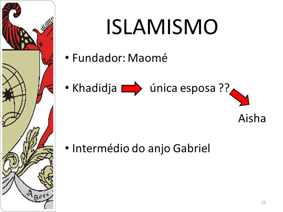 ISLAMISMO 55 Fundador: Maomé Khadidjaúnica esposa ?? Aisha Intermédio do anjo Gabriel