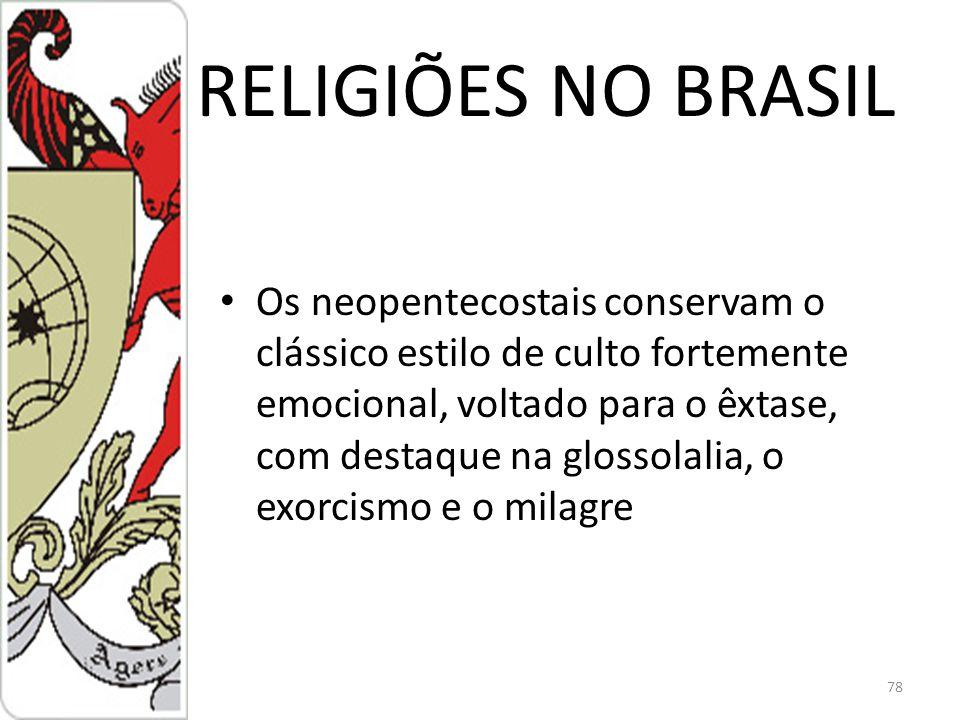 RELIGIÕES NO BRASIL Os neopentecostais conservam o clássico estilo de culto fortemente emocional, voltado para o êxtase, com destaque na glossolalia, o exorcismo e o milagre 78