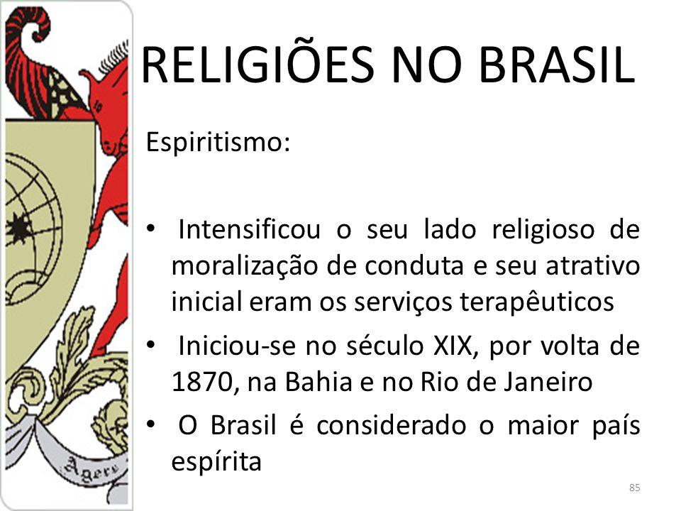 RELIGIÕES NO BRASIL Espiritismo: Intensificou o seu lado religioso de moralização de conduta e seu atrativo inicial eram os serviços terapêuticos Iniciou-se no século XIX, por volta de 1870, na Bahia e no Rio de Janeiro O Brasil é considerado o maior país espírita 85