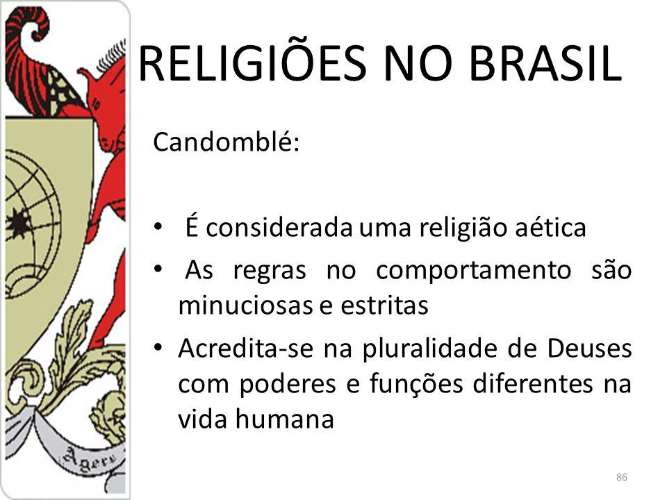 RELIGIÕES NO BRASIL Candomblé: É considerada uma religião aética As regras no comportamento são minuciosas e estritas Acredita-se na pluralidade de Deuses com poderes e funções diferentes na vida humana 86