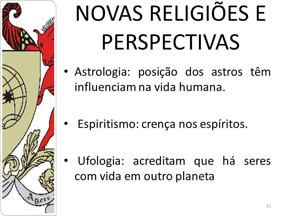 NOVAS RELIGIÕES E PERSPECTIVAS Astrologia: posição dos astros têm influenciam na vida humana.