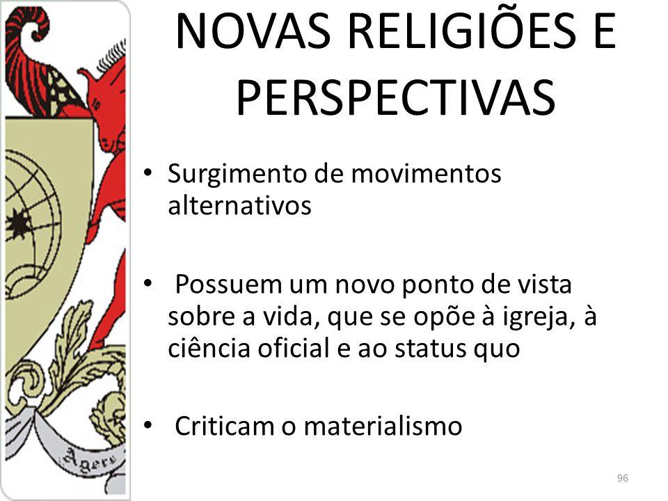 NOVAS RELIGIÕES E PERSPECTIVAS Surgimento de movimentos alternativos Possuem um novo ponto de vista sobre a vida, que se opõe à igreja, à ciência oficial e ao status quo Criticam o materialismo 96