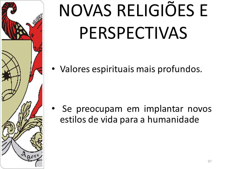 NOVAS RELIGIÕES E PERSPECTIVAS Valores espirituais mais profundos.