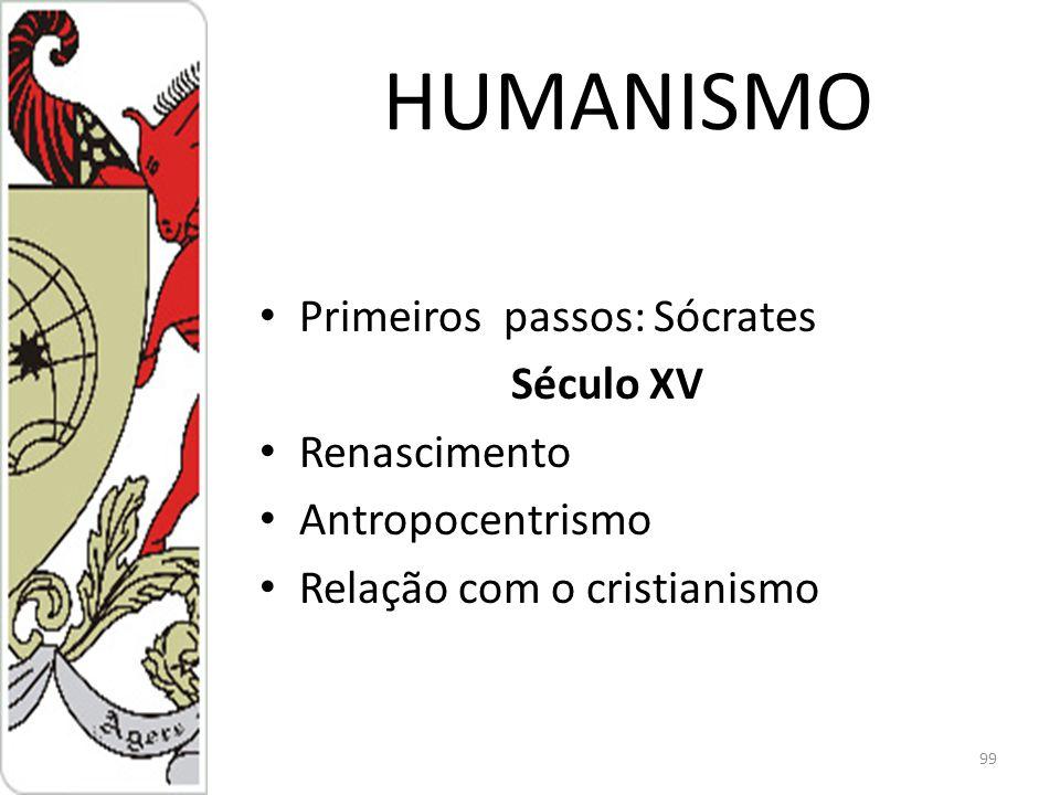HUMANISMO Primeiros passos: Sócrates Século XV Renascimento Antropocentrismo Relação com o cristianismo 99