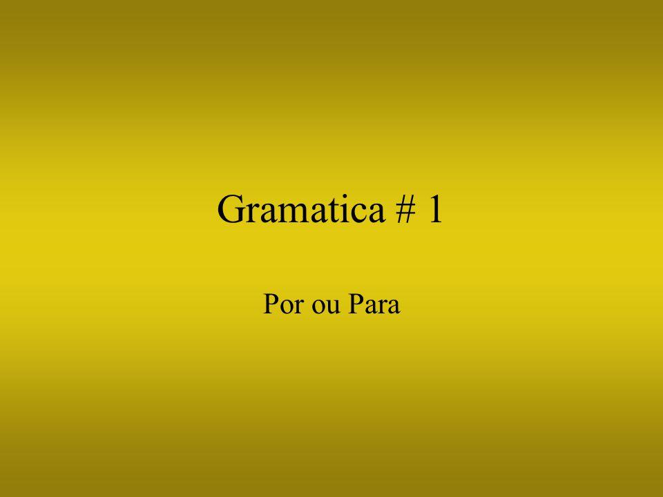 Gramatica # 1 Por ou Para