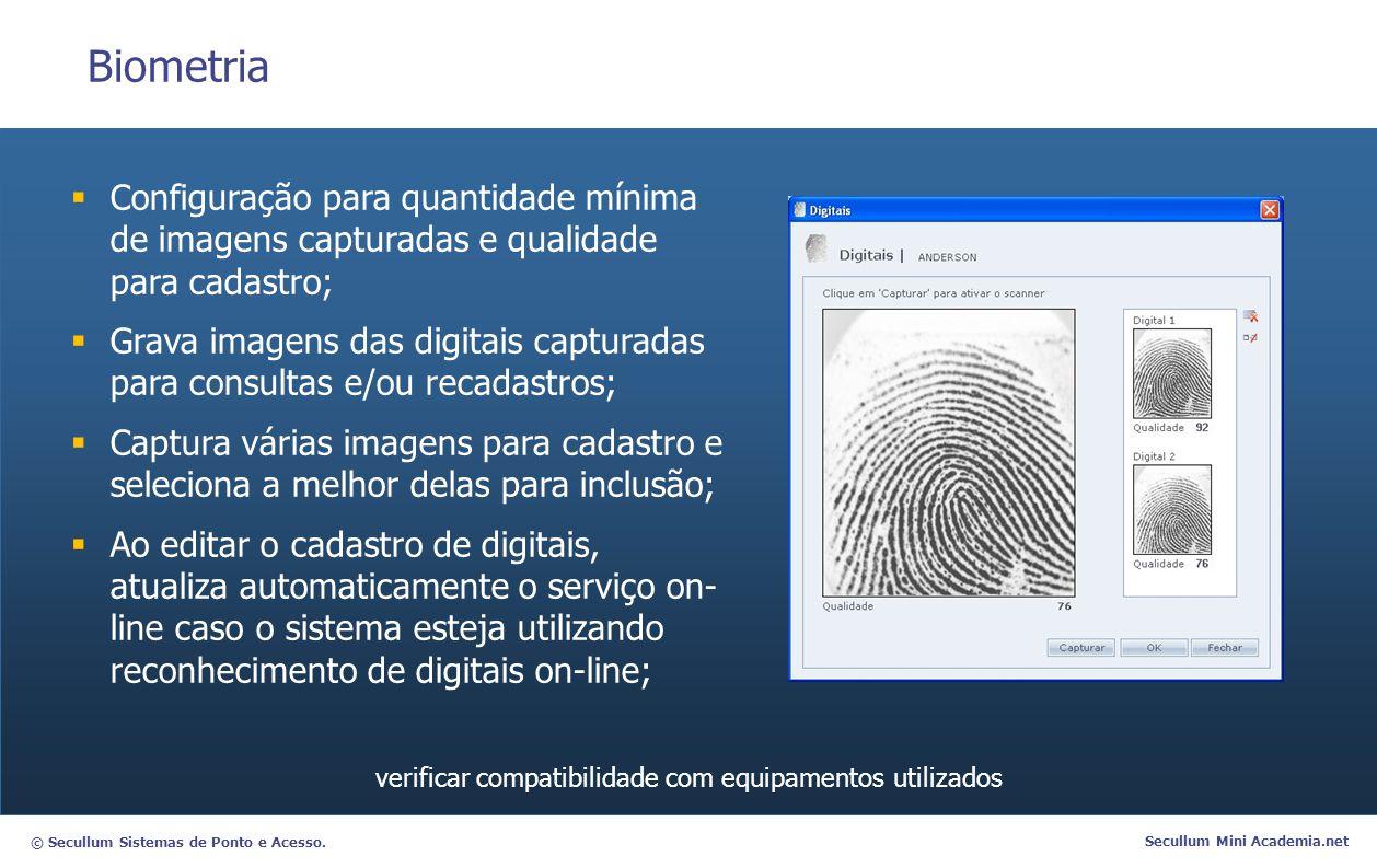 © Secullum Sistemas de Ponto e Acesso. Secullum Mini Academia.net Biometria Configuração para quantidade mínima de imagens capturadas e qualidade para