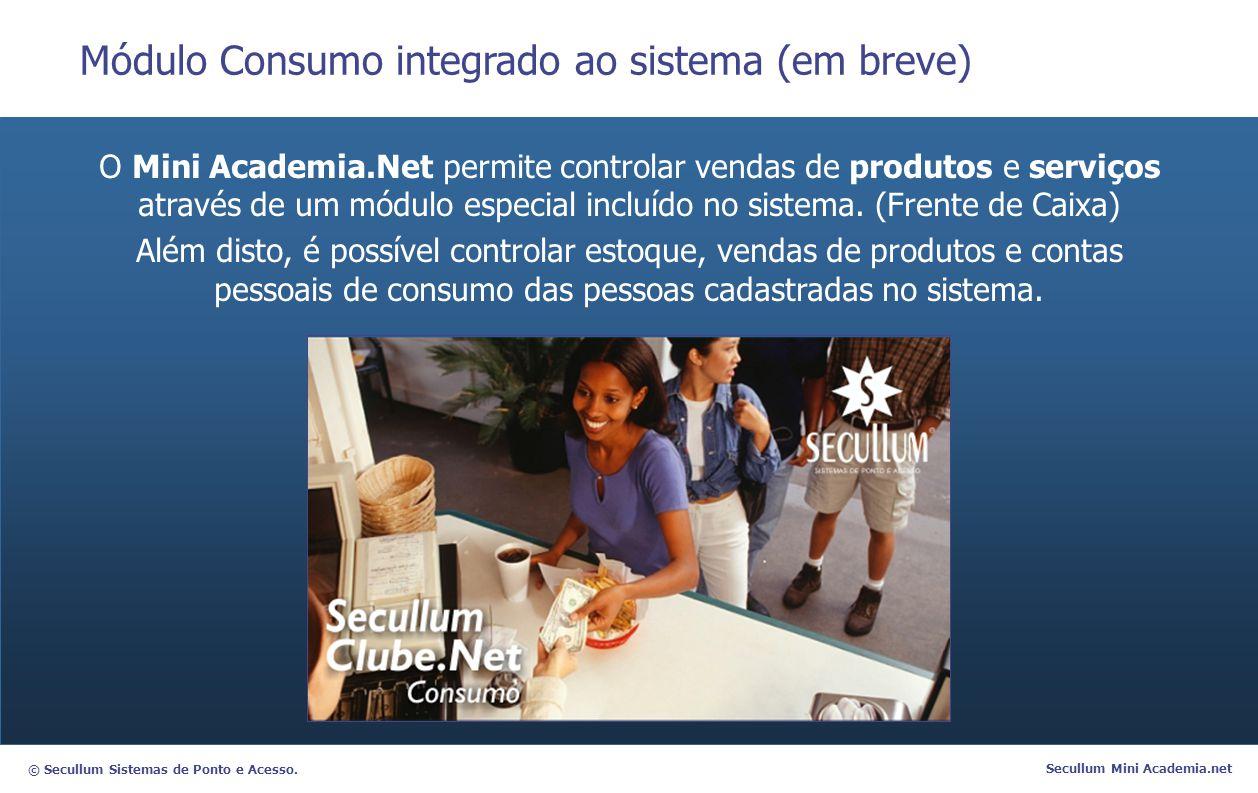 © Secullum Sistemas de Ponto e Acesso. Secullum Mini Academia.net Módulo Consumo integrado ao sistema (em breve) O Mini Academia.Net permite controlar