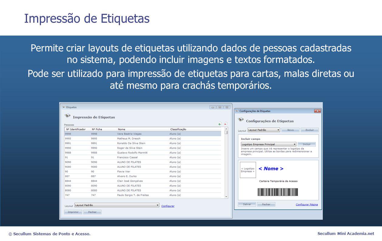 © Secullum Sistemas de Ponto e Acesso. Secullum Mini Academia.net Impressão de Etiquetas Permite criar layouts de etiquetas utilizando dados de pessoa