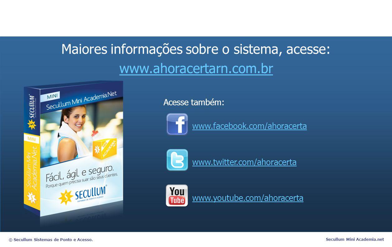 © Secullum Sistemas de Ponto e Acesso. Secullum Mini Academia.net Acesse também: www.facebook.com/ahoracerta www.twitter.com/ahoracerta www.youtube.co