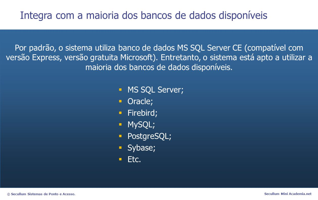 © Secullum Sistemas de Ponto e Acesso. Secullum Mini Academia.net Integra com a maioria dos bancos de dados disponíveis Por padrão, o sistema utiliza