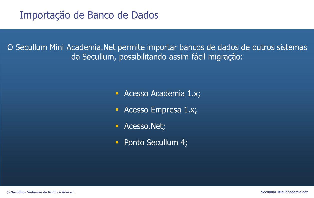 © Secullum Sistemas de Ponto e Acesso. Secullum Mini Academia.net Importação de Banco de Dados O Secullum Mini Academia.Net permite importar bancos de