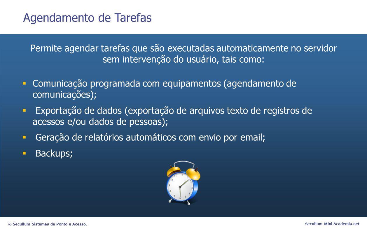 © Secullum Sistemas de Ponto e Acesso. Secullum Mini Academia.net Agendamento de Tarefas Permite agendar tarefas que são executadas automaticamente no