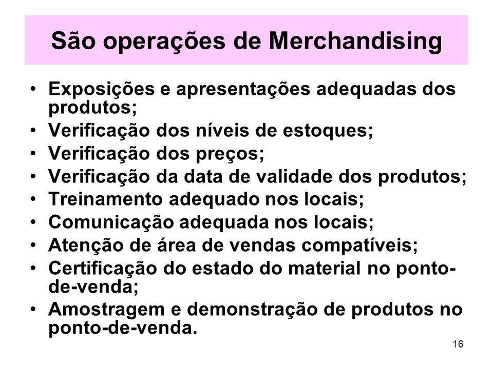 16 São operações de Merchandising Exposições e apresentações adequadas dos produtos; Verificação dos níveis de estoques; Verificação dos preços; Verif