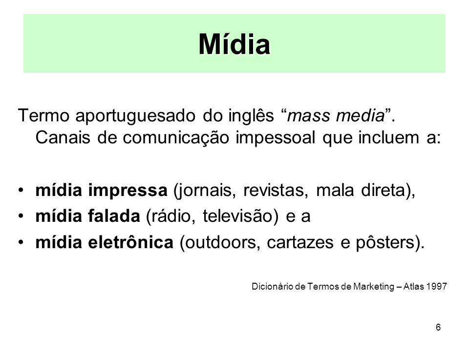 6 Mídia Termo aportuguesado do inglês mass media. Canais de comunicação impessoal que incluem a: mídia impressa (jornais, revistas, mala direta), mídi