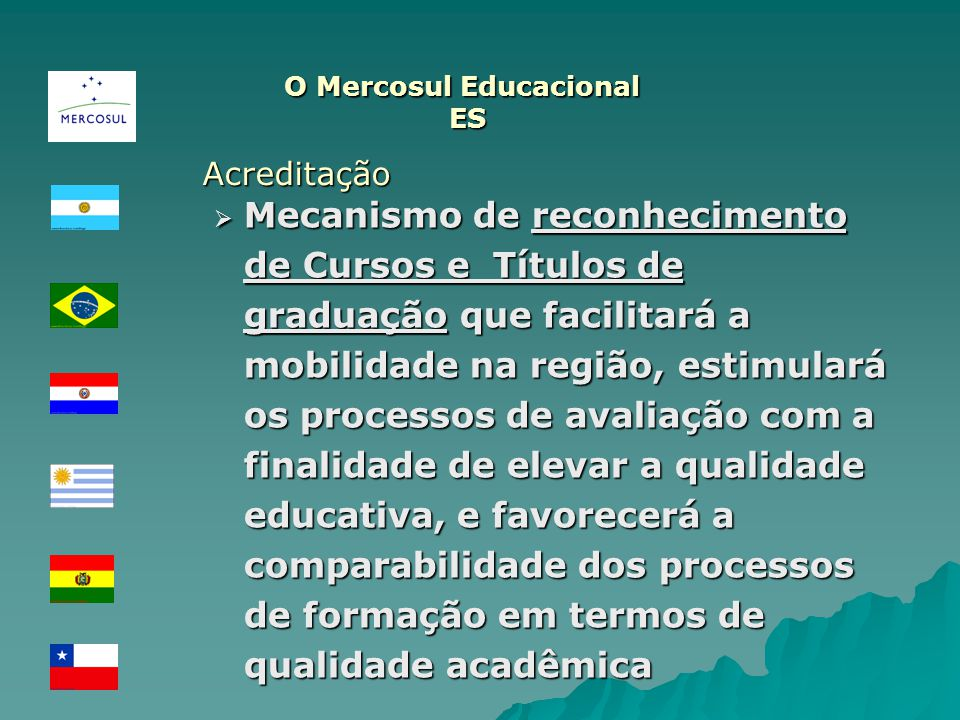 Mecanismo de reconhecimento de Cursos e Títulos de graduação que facilitará a mobilidade na região, estimulará os processos de avaliação com a finalid