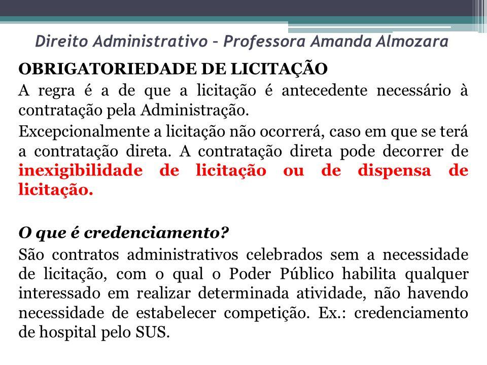 Direito Administrativo – Professora Amanda Almozara OBRIGATORIEDADE DE LICITAÇÃO A regra é a de que a licitação é antecedente necessário à contratação