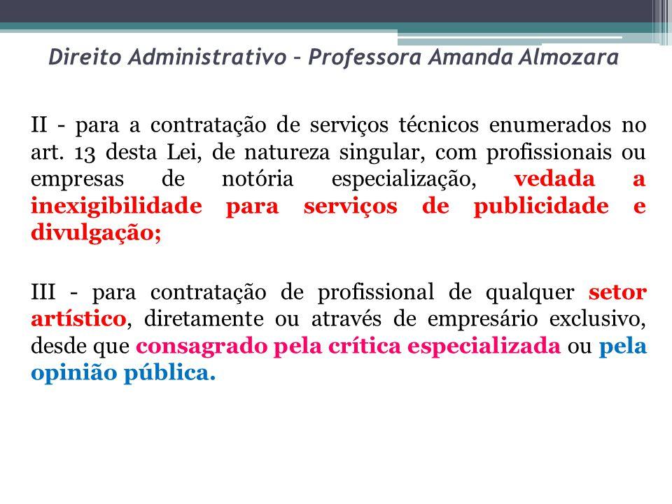 Direito Administrativo – Professora Amanda Almozara II - para a contratação de serviços técnicos enumerados no art. 13 desta Lei, de natureza singular