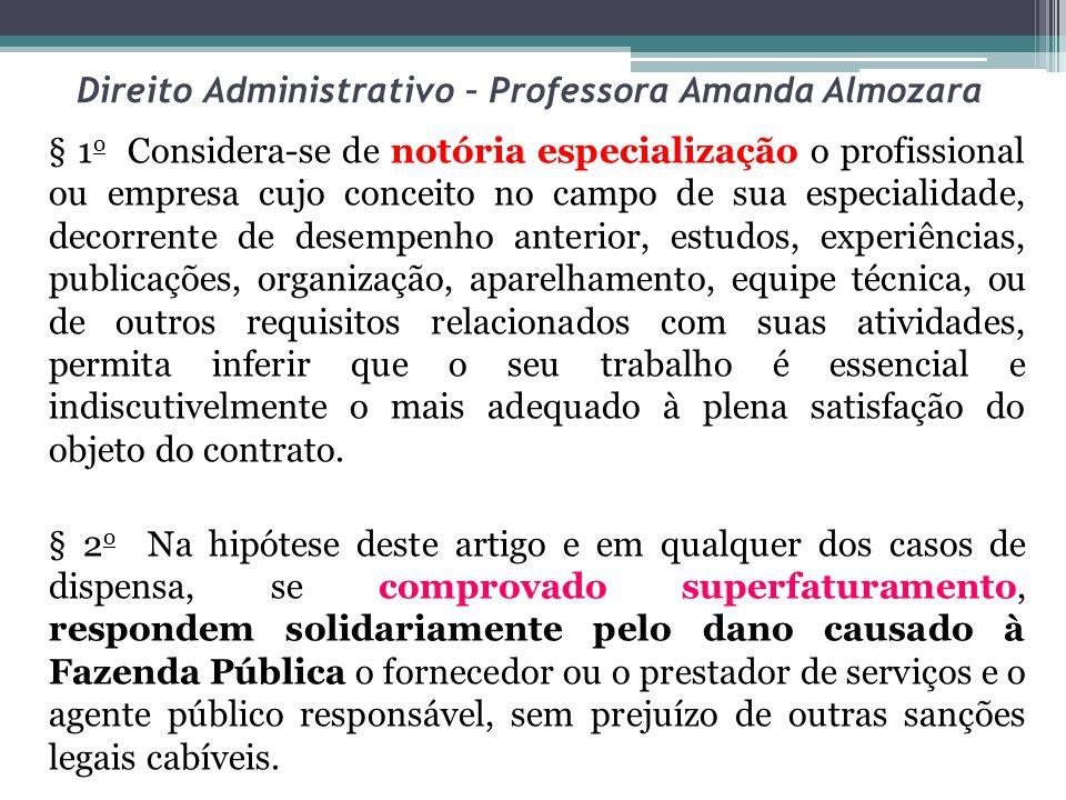Direito Administrativo – Professora Amanda Almozara § 1 o Considera-se de notória especialização o profissional ou empresa cujo conceito no campo de s
