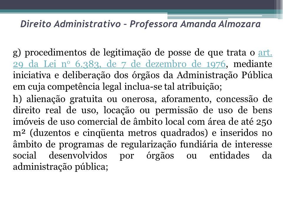 Direito Administrativo – Professora Amanda Almozara g) procedimentos de legitimação de posse de que trata o art. 29 da Lei n o 6.383, de 7 de dezembro