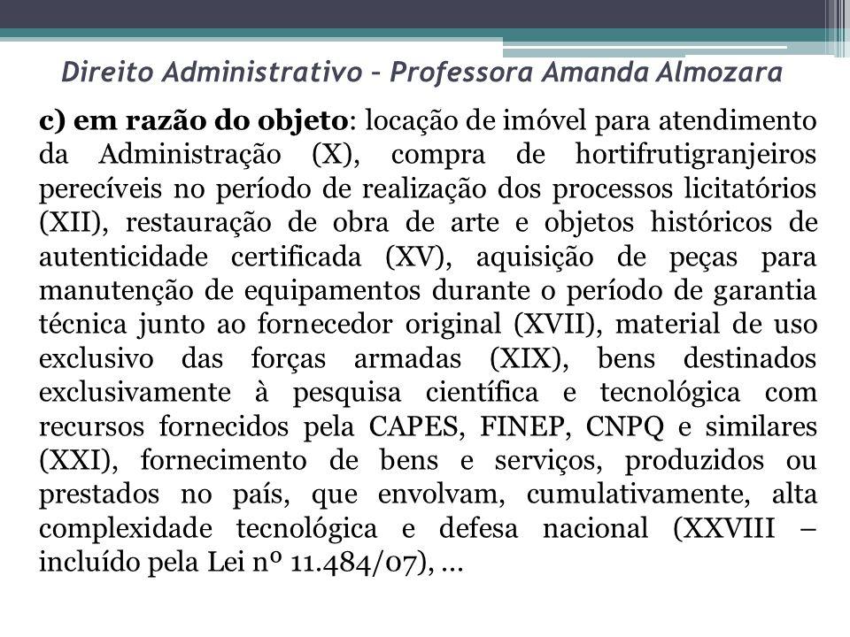 Direito Administrativo – Professora Amanda Almozara c) em razão do objeto: locação de imóvel para atendimento da Administração (X), compra de hortifru