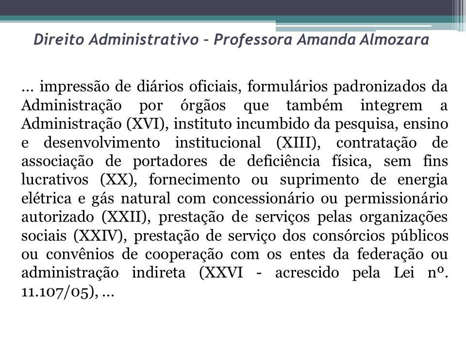 Direito Administrativo – Professora Amanda Almozara... impressão de diários oficiais, formulários padronizados da Administração por órgãos que também