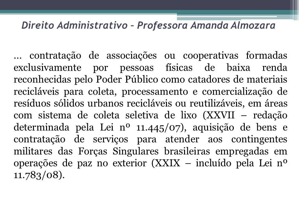 Direito Administrativo – Professora Amanda Almozara... contratação de associações ou cooperativas formadas exclusivamente por pessoas físicas de baixa