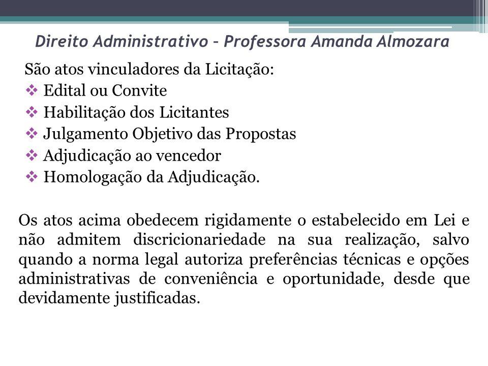 Direito Administrativo – Professora Amanda Almozara São atos vinculadores da Licitação: Edital ou Convite Habilitação dos Licitantes Julgamento Objeti