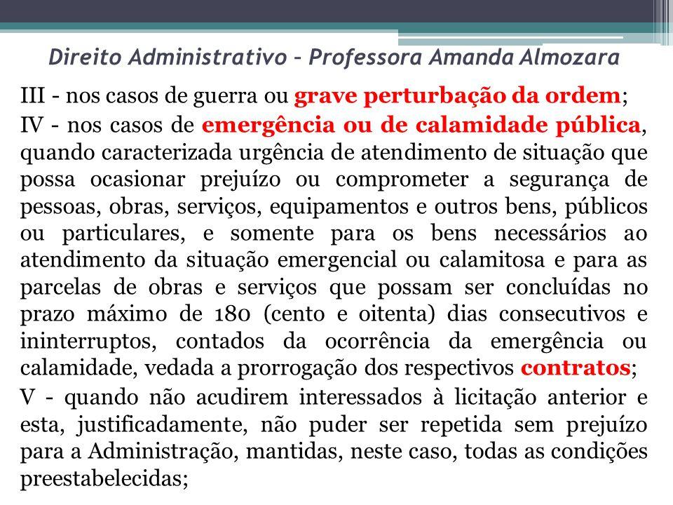 Direito Administrativo – Professora Amanda Almozara III - nos casos de guerra ou grave perturbação da ordem; IV - nos casos de emergência ou de calami
