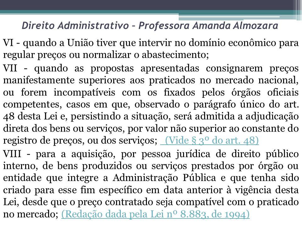 Direito Administrativo – Professora Amanda Almozara VI - quando a União tiver que intervir no domínio econômico para regular preços ou normalizar o ab
