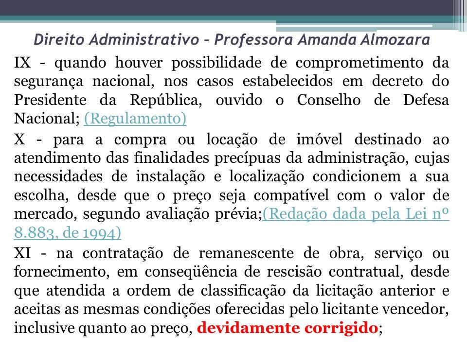 Direito Administrativo – Professora Amanda Almozara IX - quando houver possibilidade de comprometimento da segurança nacional, nos casos estabelecidos