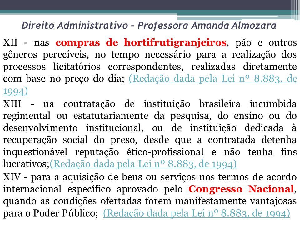 Direito Administrativo – Professora Amanda Almozara XII - nas compras de hortifrutigranjeiros, pão e outros gêneros perecíveis, no tempo necessário pa