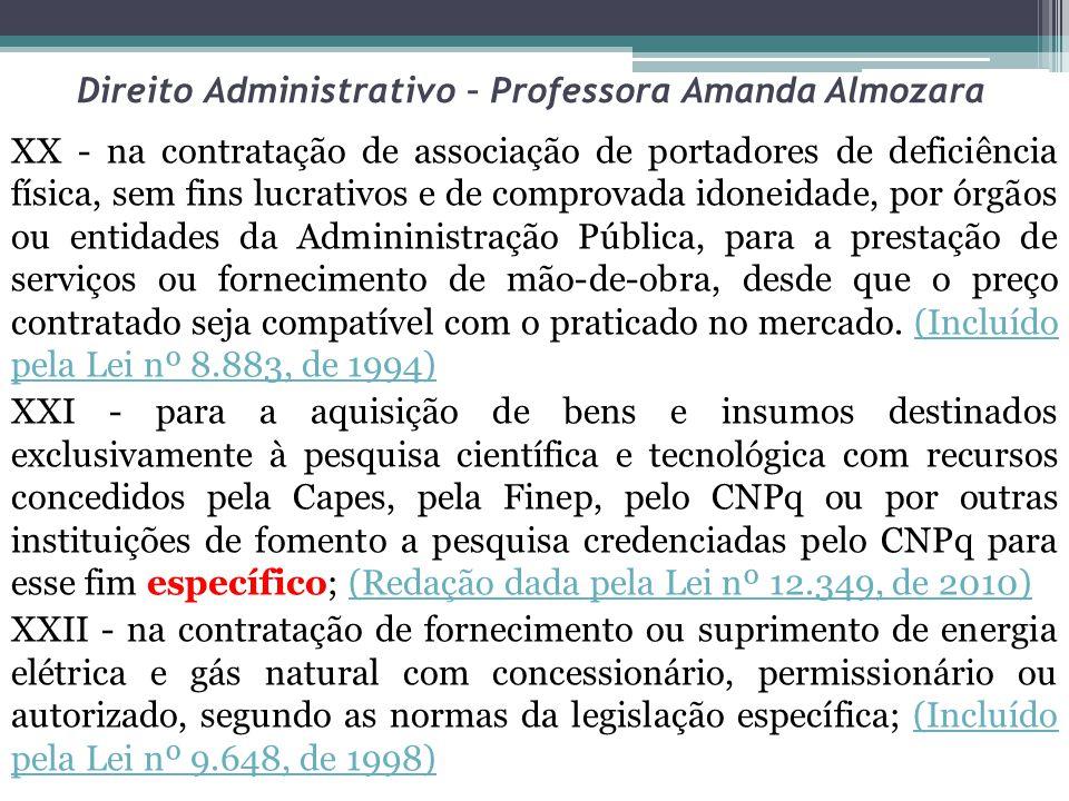 Direito Administrativo – Professora Amanda Almozara XX - na contratação de associação de portadores de deficiência física, sem fins lucrativos e de co