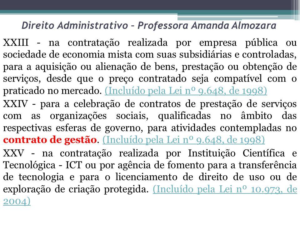 Direito Administrativo – Professora Amanda Almozara XXIII - na contratação realizada por empresa pública ou sociedade de economia mista com suas subsi