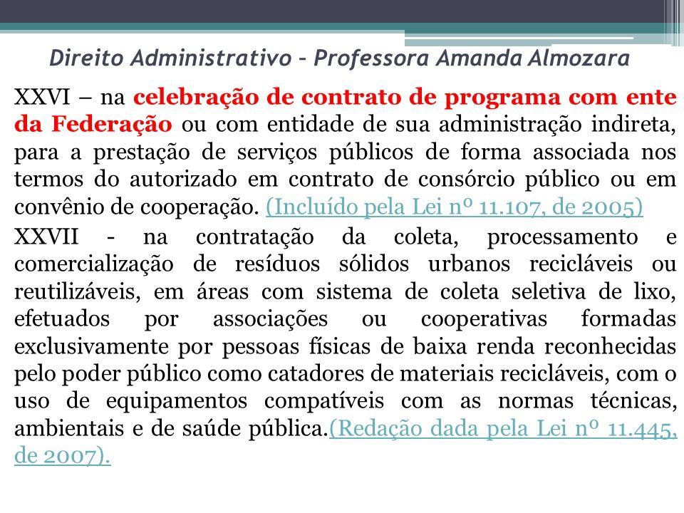 Direito Administrativo – Professora Amanda Almozara XXVI – na celebração de contrato de programa com ente da Federação ou com entidade de sua administ