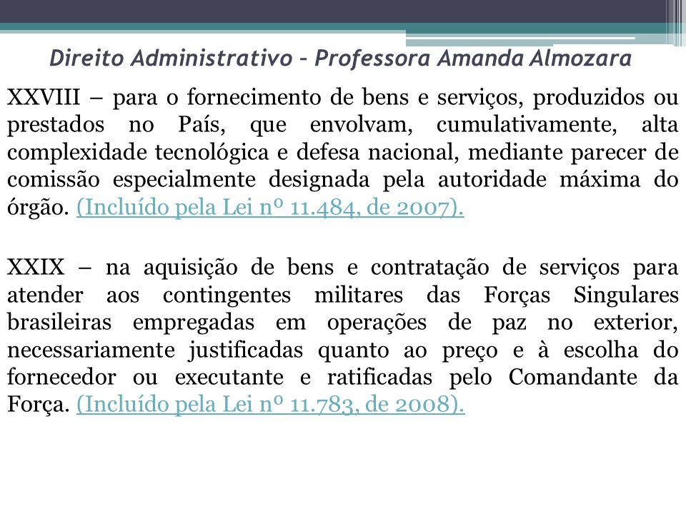 Direito Administrativo – Professora Amanda Almozara XXVIII – para o fornecimento de bens e serviços, produzidos ou prestados no País, que envolvam, cu