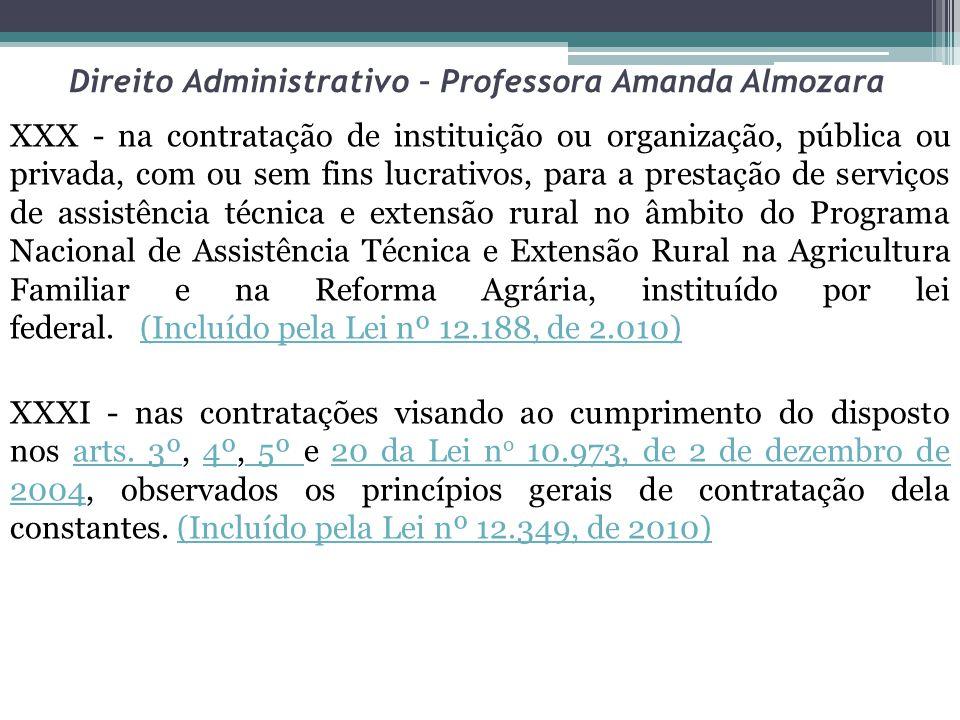 Direito Administrativo – Professora Amanda Almozara XXX - na contratação de instituição ou organização, pública ou privada, com ou sem fins lucrativos