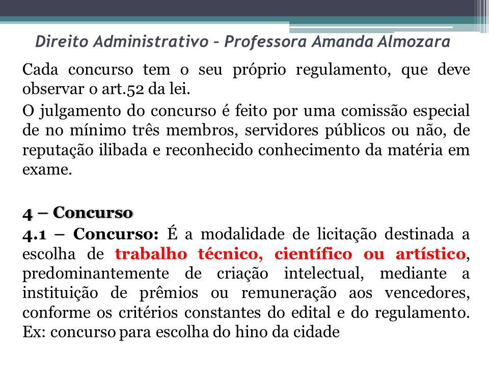 Direito Administrativo – Professora Amanda Almozara Cada concurso tem o seu próprio regulamento, que deve observar o art.52 da lei. O julgamento do co
