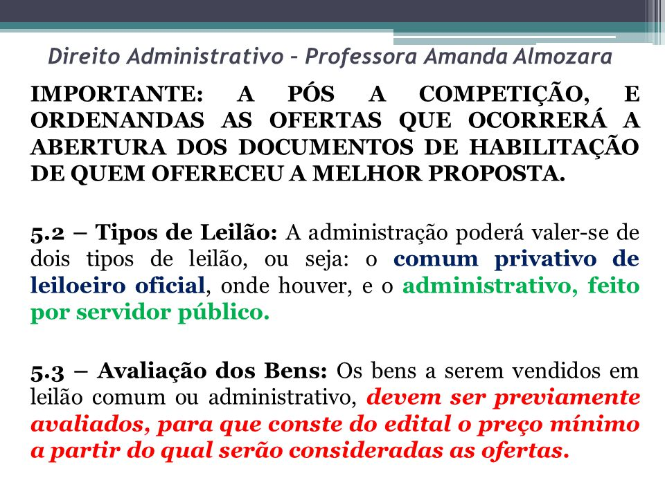 Direito Administrativo – Professora Amanda Almozara IMPORTANTE: A PÓS A COMPETIÇÃO, E ORDENANDAS AS OFERTAS QUE OCORRERÁ A ABERTURA DOS DOCUMENTOS DE HABILITAÇÃO DE QUEM OFERECEU A MELHOR PROPOSTA.