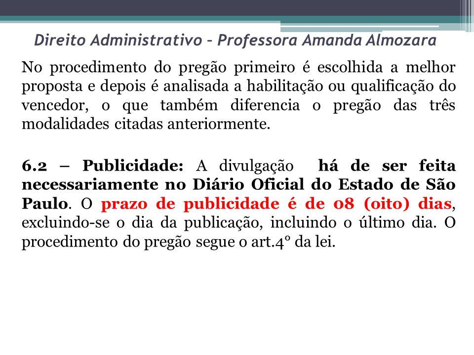 Direito Administrativo – Professora Amanda Almozara No procedimento do pregão primeiro é escolhida a melhor proposta e depois é analisada a habilitação ou qualificação do vencedor, o que também diferencia o pregão das três modalidades citadas anteriormente.