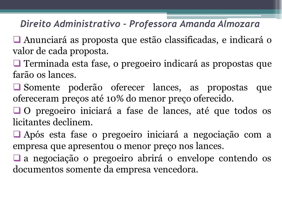 Direito Administrativo – Professora Amanda Almozara Anunciará as proposta que estão classificadas, e indicará o valor de cada proposta.