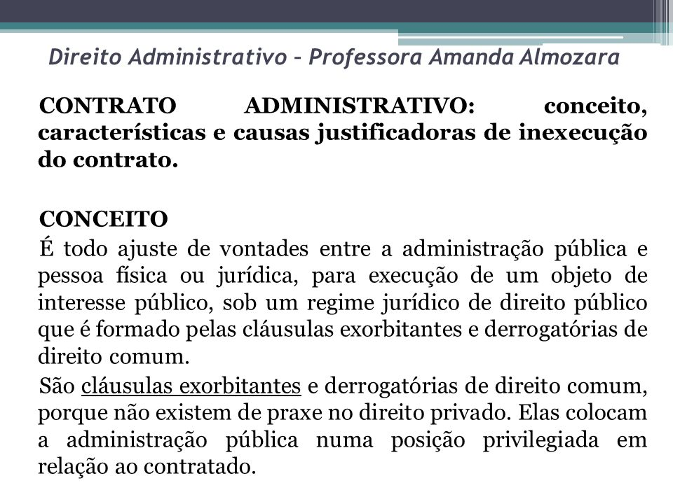 Direito Administrativo – Professora Amanda Almozara CONTRATO ADMINISTRATIVO: conceito, características e causas justificadoras de inexecução do contrato.